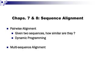 Chaps. 7 & 8: Sequence Alignment