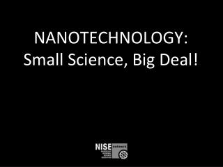 NANOTECHNOLOGY: Small Science, Big Deal!