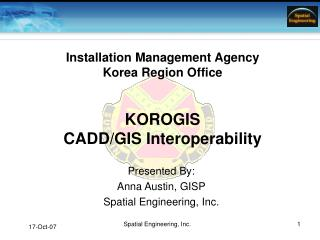 Installation Management Agency Korea Region Office KOROGIS  CADD/GIS Interoperability