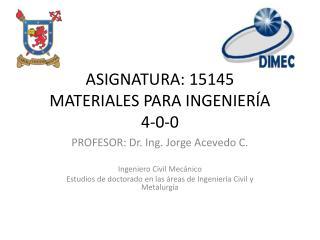 ASIGNATURA: 15145 MATERIALES PARA INGENIERÍA 4-0-0