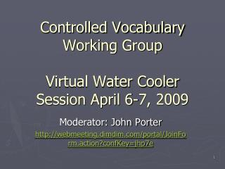 Controlled Vocabulary Working Group Virtual Water Cooler Session April 6-7, 2009