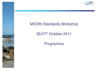 MEDIN Standards Workshop 26/27 th  October 2011 Programme