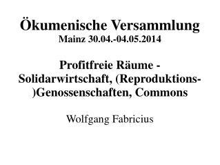 Ökumenische Versammlung Mainz 30.04.-04.05.2014 Profitfreie Räume -