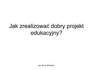 Jak zrealizować dobry projekt edukacyjny?