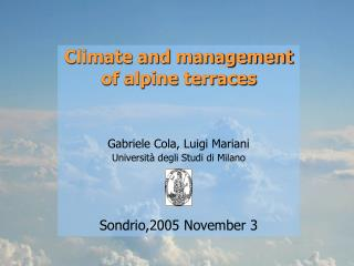 Climate and management of alpine terraces Gabriele Cola, Luigi Mariani