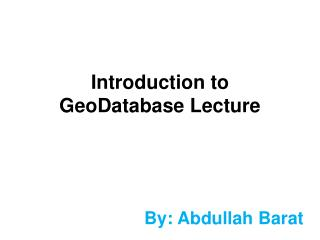 Introduction to  GeoDatabase  Lecture