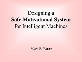 Designing a Safe Motivational System for Intelligent Machines