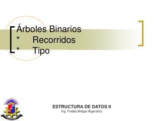 Árboles Binarios *Recorridos *Tipo