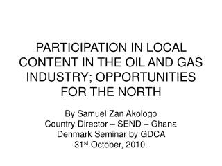 PARTICIPATION IN LOCAL CONTENT IN THE OIL AND GAS INDUSTRY; OPPORTUNITIES FOR THE NORTH