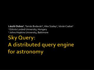 Sky Query : A  distributed query engine for astronomy