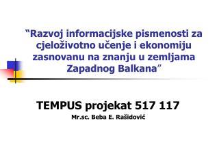 TEMPUS projekat 517 117 Mr.sc. Beba E. Rašidović