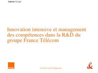 Innovation intensive et management des compétences dans la R&D du groupe France Télécom