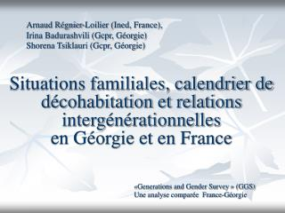 «Generations and Gender Survey» (GGS) Une analyse comparée  France-G é orgie