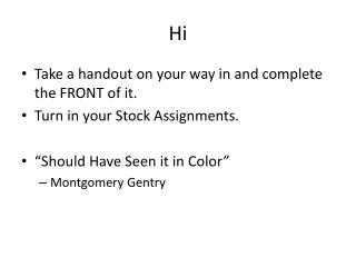 Take a handout on your way in and complete the FRONT of it. Turn in your Stock Assignments.
