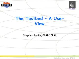 The Testbed – A User View