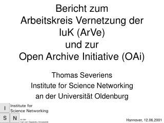 Bericht zum  Arbeitskreis Vernetzung der IuK (ArVe)  und zur  Open Archive Initiative (OAi)