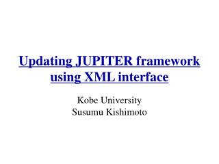 Updating JUPITER framework  using XML interface