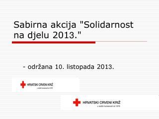 """Sabirna akcija """"Solidarnost na djelu 201 3 ."""""""