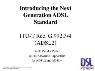 Introducing the Next Generation ADSL Standard ITU-T Rec. G.992.3/4 (ADSL2)
