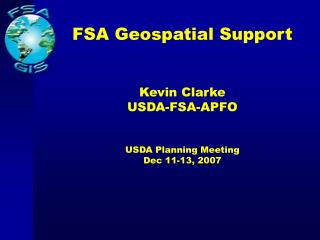 FSA Geospatial Support Kevin Clarke USDA-FSA-APFO USDA Planning Meeting Dec 11-13, 2007