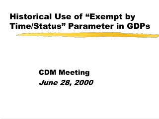 "Historical Use of ""Exempt by Time/Status"" Parameter in GDPs"