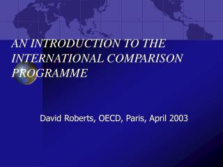 AN INTRODUCTION TO THE INTERNATIONAL COMPARISON PROGRAMME