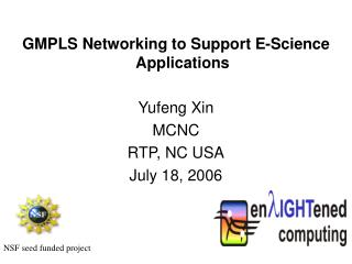GMPLS Networking to Support E-Science Applications Yufeng Xin MCNC RTP, NC USA July 18, 2006