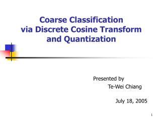 Coarse Classification  via Discrete Cosine Transform and Quantization