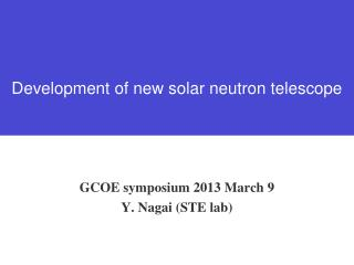 GCOE symposium 2013 March 9 Y. Nagai (STE lab)