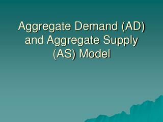 Aggregate Demand (AD) and Aggregate Supply (AS) Model