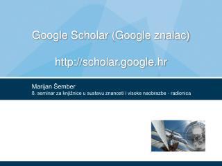 Google Scholar (Google znalac) scholar.google.hr