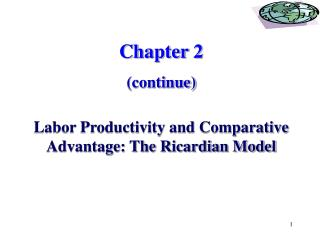 Chapter 2 (continue) Labor Productivity and Comparative Advantage: The Ricardian Model