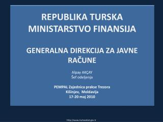 REPUBLIKA TURSKA  MINISTARSTVO FINANSIJA  GENERALNA DIREKCIJA ZA JAVNE RAČUNE Alpay AKÇAY