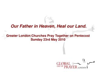 Our Father in Heaven, Heal our Land. Greater London Churches Pray Together on Pentecost