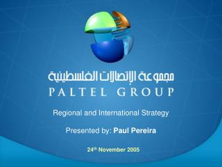 Regional and International Strategy Presented by:  Paul Pereira