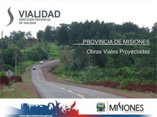PROVINCIA DE MISIONES Obras Viales Proyectadas