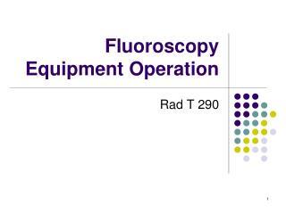 Fluoroscopy  Equipment Operation
