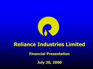 Reliance Industries Limited Financial Presentation July 20, 2000