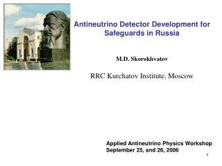 Antineutrino Detector Development for Safeguards in Russia M.D. Skorokhvatov