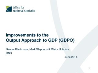Improvements to the  Output Approach to GDP (GDPO)