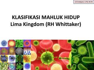 KL A SIFIKASI MAHLUK HIDUP Lima Kingdom (RH Whittaker)