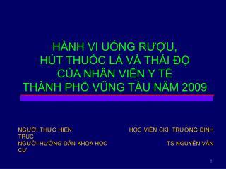 HÀNH VI UỐNG R ƯỢ U,  HÚT THUỐC LÁ VÀ THÁI ĐỘ  CỦA NHÂN VIÊN Y TẾ  THÀNH PHỐ VŨNG TÀU NĂM 2009