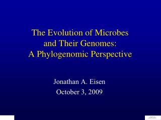 The Evolution of Microbes  and Their Genomes:  A Phylogenomic Perspective