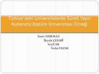 Türkiye'deki Üniversitelerde Süreli Yayın Kullanımı:Atatürk Üniversitesi Örneği