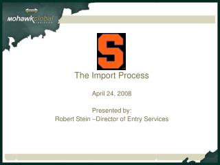 The Import Process  April 24, 2008  Presented by: Robert Stein  Director of Entry Services