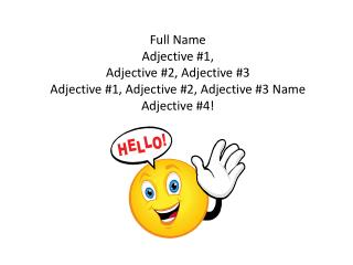 Full Name Adjective #1, Adjective #2, Adjective #3 Adjective #1, Adjective #2, Adjective #3 Name