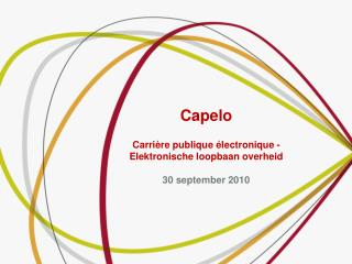 Capelo   Carrière  publique  électronique - Elektronische loopbaan overheid 30 september 2010