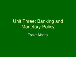 Unit Three: Banking and Monetary Policy