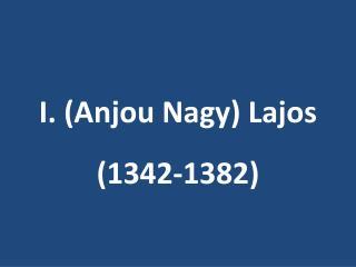 I. Anjou Nagy Lajos