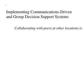 Implementing Communications-Driven  and Group Decision Support Systems